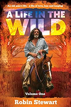 A Life in the Wild: Volume One by [Stewart, Robin]