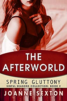The Afterworld: Spring Gluttony (Sinful Seasons Collection Book 2) by [Sexton, Joanne]