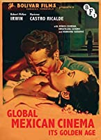 Global Mexican Cinema: Its Golden Age (Cultural Histories of Cinema)