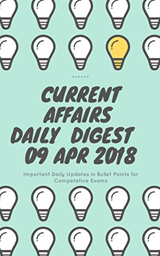 Current Affairs - Daily Digest - 20180409 - 9th Apr 2018 (English Edition)