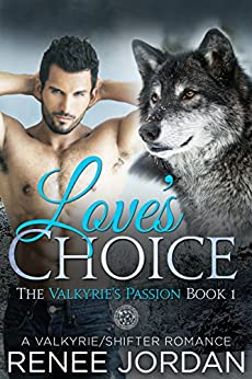 Love's Choice (The Valkyrie's Passion Book 1): A Valkyrie/Shifter Romance by [Jordan, Renee]