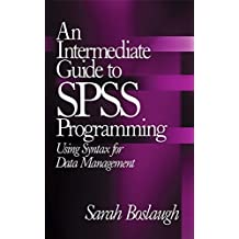 An Intermediate Guide to SPSS Programming: Using Syntax for Data Management