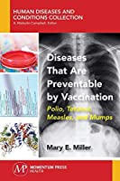 Diseases That Are Preventable by Vaccination: Polio, Tetanus, Measles, and Mumps