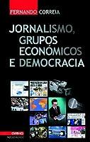 Jornalismo, Grupos Económicos e Democracia