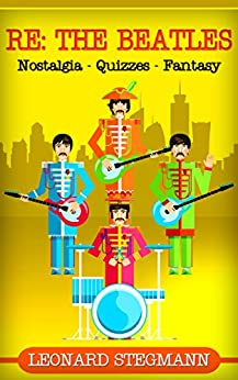 Re: The Beatles: Nostalgia - Quizzes - Fantasy by [Stegmann, Leonard]
