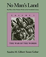 No Man's Land: The Place of the Woman Writer in the Twentieth Century, Volume 1: The War of the Words by Sandra M. Gilbert Professor Susan Gubar(1989-09-10)
