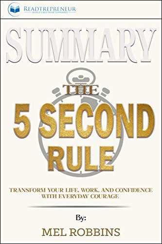 Summary: The 5 Second Rule: Transform Your Life, Work, and Confidence with Everyday Courage (English Edition)