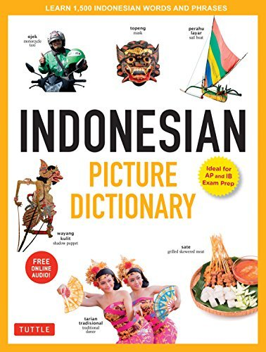 Indonesian Picture Dictionary: Learn 1,500 Indonesian Words and Phrases (Ideal for IB Exam Prep; Includes Online Audio]
