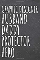 Graphic Designer Husband Daddy Protector Hero: Graphic Designer Dot Grid Notebook, Planner or Journal - 110 Dotted Pages - Office Equipment, Supplies - Funny Graphic Designer Gift Idea for Christmas or Birthday