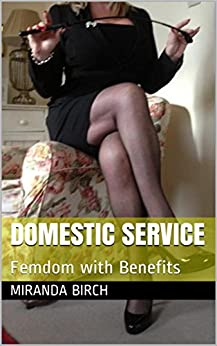 Domestic Service: Femdom with Benefits (Mrs Johnston's Manor Book 1) by [Birch, Miranda]