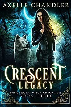 Crescent Legacy (The Crescent Witch Chronicles Book 3) by [Chandler, Axelle]