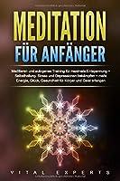 Meditation fuer Anfaenger: Meditieren und autogenes Training fuer maximale Entspannung und Selbstheilung. Stress und Depressionen bekaempfen + mehr Energie, Glueck, Gesundheit fuer Koerper und Geist erlangen