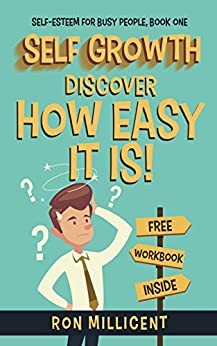 Self Growth: Discover How Easy It is! (Self Esteem for Busy People Book 1) by [Millicent, Ron]