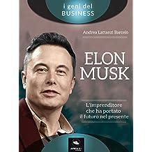 Elon Musk. L'imprenditore che ha portato il futuro nel presente (Italian Edition)