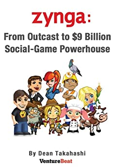 [Takahashi, Dean]のZynga: From Outcast to $9 Billion Social-Game Powerhouse (English Edition)