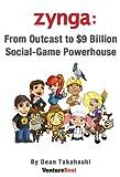 Zynga: From Outcast to $9 Billion Social-Game Powerhouse (English Edition)