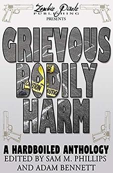 [Phillips, Sam M.]のGRIEVOUS BODILY HARM: A Hardboiled Anthology (English Edition)