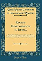 Recent Developments in Burma: Hearing Before the Subcommittee on Asia and the Pacific, Committee on International Relations, House of Representatives, One Hundred Fourth Congress, First Session, September 7, 1995 (Classic Reprint)