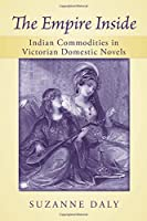 The Empire Inside: Indian Commodities in Victorian Domestic Novels