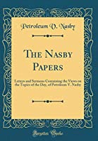 The Nasby Papers: Letters and Sermons Containing the Views on the Topics of the Day, of Petroleum V. Nasby (Classic Reprint)
