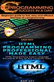 Programming #13:C Programming Success in a Day & HTML Professional Programming Made Easy (C Programming, C++programming, C++ programming language, HTML ... HTML, Rails, PHP, CSS) (English Edition)