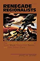 Renegade Regionalists: The Modern Independence of Grant Wood, Thomas Hart Benton, and John Steuart Curry