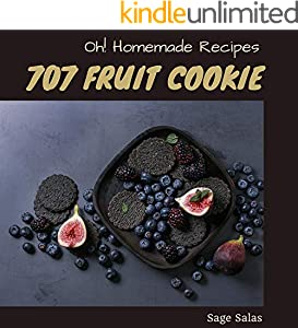 Oh! 707 Homemade Fruit Cookie Recipes: Homemade Fruit Cookie Cookbook - Your Best Friend Forever (English Edition)