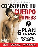 Construye tu cuerpo fitness con el plan 6 semanas: Menos grasa, más músculo (En Forma Colección)