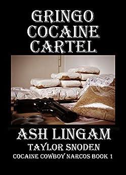Gringo Cocaine Cartel: American Gangsters (Cocaine Cowboy Narcos Book 1) by [Lingam, Ash, Snoden, Taylor]