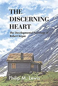 The Discerning Heart: The Developmental Psychology of Robert Kegan by [Lewis, Philip M]