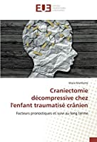 Craniectomie décompressive chez l'enfant traumatisé crânien: Facteurs pronostiques et suivi au long terme