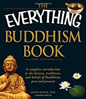 The Everything Buddhism Book: A complete introduction to the history, traditions, and beliefs of Buddhism, past and present (Everything®)