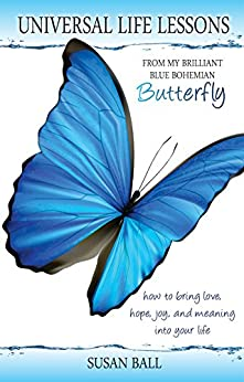Universal Life Lessons: From My Brilliant Blue Bohemian   Butterfly; How to bring love, hope, joy, and   meaning into your life. by [Ball, Susan]