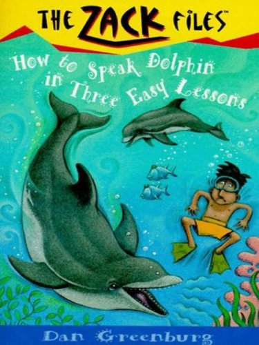 Download Zack Files 11: How to Speak to Dolphins in Three Easy Lessons (The Zack Files) (English Edition) B002ENBLYU