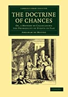 The Doctrine of Chances: Or, a Method of Calculating the Probability of Events in Play (Cambridge Library Collection - Mathematics)