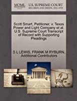 Scott Smart, Petitioner, V. Texas Power and Light Company Et Al. U.S. Supreme Court Transcript of Record with Supporting Pleadings