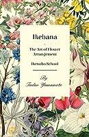 Ikebana - The Art of Flower Arrangement - Ikenobo School