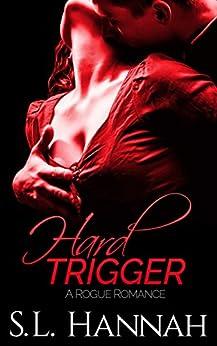 Hard Trigger: A Rogue Romance by [Hannah, S.L.]