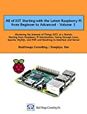 All of IOT Starting with the Latest Raspberry Pi from Beginner to Advanced - Volume 1: Mastering IOT at a Stretch from Raspberry Pi, through Linux, Apache, ... from Beginner to Advanced) (English Edition)