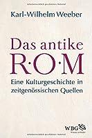 Das antike Rom: Eine Kulturgeschichte in zeitgenoessischen Quellen