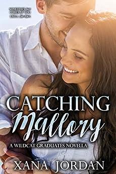 Catching Mallory: Wildcat Graduates Novella 1 by [Jordan, Xana]