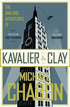 The Amazing Adventures of Kavalier and Clay by [Chabon, Michael]