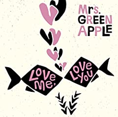 Love me, Love you♪Mrs. GREEN APPLE