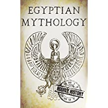 Egyptian Mythology: A Concise Guide to the Ancient Gods and Beliefs of Egyptian Mythology (Greek Mythology - Norse Mythology - Egyptian Mythology Book 3)