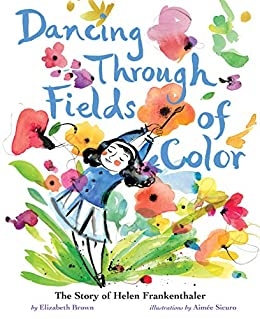 Dancing Through Fields of Color: The Story of Helen Frankenthaler by [Brown, Elizabeth]