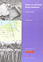 Industry in North-West Roman Southwark: Excavations 1984-8 (Molas Monograph, 17)