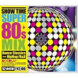 SHOW TIME SUPER 80s MIX~Dance Classics meet HipHop/RnB~
