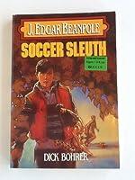 J. Edgar Beanpole Soccer Sleuth (J. Edgar Beanpole Series No 3)