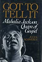 Got to Tell it: Mahalia Jackson Queen of Gospel【洋書】 [並行輸入品]