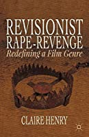 Revisionist Rape-Revenge: Redefining a Film Genre